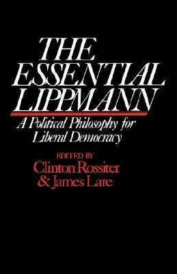 The Essential Lippmann: A Political Philosophy for Liberal Democracy