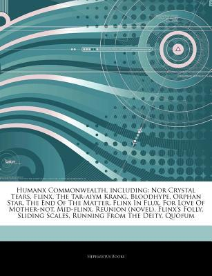 Articles on Humanx Commonwealth, Including: Nor Crystal Tears, Flinx, the Tar-Aiym Krang, Bloodhype, Orphan Star, the End of the Matter, Flinx in Flux, for Love of Mother-Not, Mid-Flinx, Reunion (Novel), Flinx's Folly, Sliding Scales