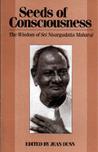 Seeds of Consciousness: The Wisdom of Sri Nisargadatta Maharaj