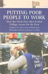 Putting Poor People to Work: How the Work-First Idea Eroded College Access for the Poor: How the Work-First Idea Eroded College Access for the Poor