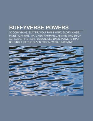Buffyverse Powers: Scooby Gang, Slayer, Wolfram & Hart, Glory, Angel Investigations, Watcher, Vampire, Jasmine, Order of Aurelius, First Evil