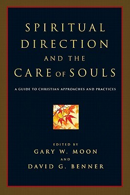 Spiritual Direction and the Care of Souls by Gary W. Moon