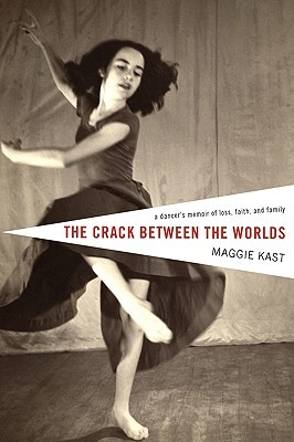 The Crack Between the Worlds: A Dancer's Memoir of Loss and Faith