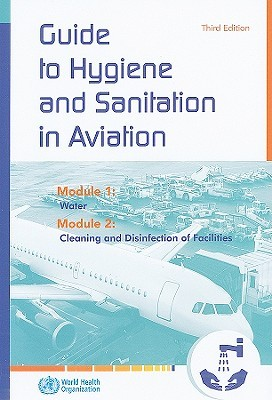 Guide to Hygiene and Sanitation in Aviation: Module 1: Water, Module 2: Cleaning and Disinfection of Facilities
