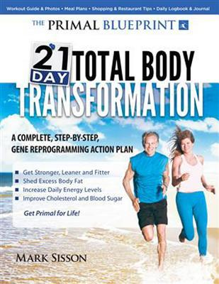 Primal blueprint 21 day total body transformation a step by step primal blueprint 21 day total body transformation a step by step gene reprogramming action plan by mark sisson malvernweather Image collections