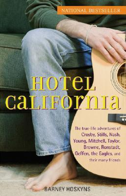 hotel-california-the-true-life-adventures-of-crosby-stills-nash-young-mitchell-taylor-browne-ronstadt-geffen-the-eagles-and-their-many-friends