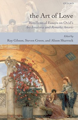 The Art of Love: Bimillennial Essays on Ovid's Ars Amatoria and Remedia Amoris
