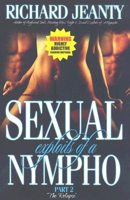Sexual Exploits of a Nympho II: The Relapse