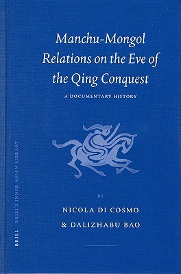 Manchu-Mongol Relations on the Eve of the Qing Conquest: A Documentary History