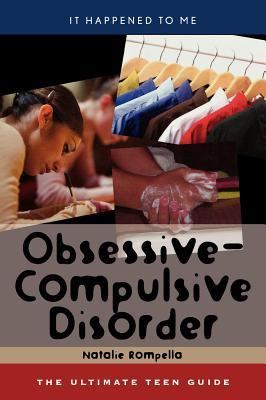 Obsessive-Compulsive Disorder: The Ultimate Teen Guide