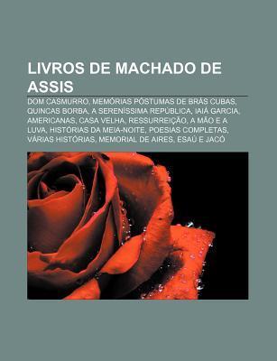 Livros de Machado de Assis: Dom Casmurro, Memorias Postumas de Bras Cubas, Quincas Borba, a Serenissima Republica, Iaia Garcia, Americanas