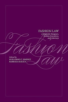 Fashion Law: A Guide for Designers, Fashion Executives and Attorneys