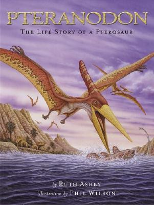Pteranodon: The Life Story of a Pterosaur