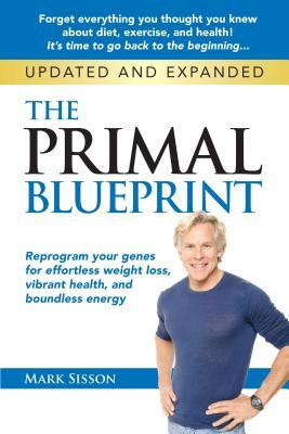 The primal blueprint reprogram your genes for effortless weight the primal blueprint reprogram your genes for effortless weight loss vibrant health and boundless energy by mark sisson malvernweather