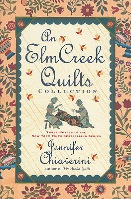 An Elm Creek Quilts Collection: The Sugar Camp Quilt / Circle of Quilters / The Quilter's Homecoming