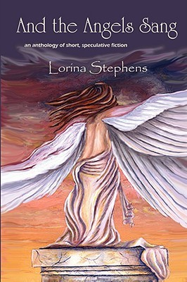 And the Angels Sang by Lorina Stephens