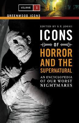Icons of Horror and the Supernatural: An Encyclopedia of Our Worst Nightmares, 2 Vols