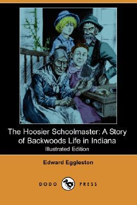 The Hoosier Schoolmaster: A Story of Backwoods Life in Indiana (Illustrated Edition)