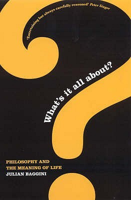 Whats It All About ?: Philosophy And The Meaning Of Life
