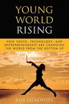 Young World Rising: How Youth, Technology and Entrepreneurship Are Changing the World from the Bottom Up