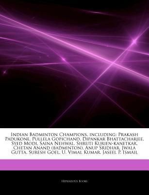 Articles on Indian Badminton Champions, Including: Prakash Padukone, Pullela Gopichand, Dipankar Bhattacharjee, Syed Modi, Saina Nehwal, Shruti Kurien-Kanetkar, Chetan Anand (Badminton), Anup Sridhar, Jwala Gutta, Suresh Goel