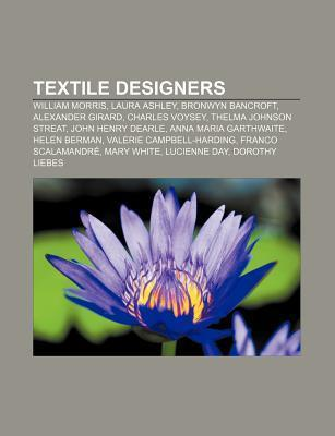 Textile Designers: William Morris, Laura Ashley, Bronwyn Bancroft, Alexander Girard, Charles Voysey, Thelma Johnson Streat, John Henry Dearle