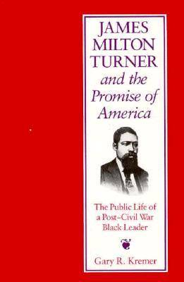 james-milton-turner-and-the-promise-of-america-the-public-life-of-a-post-civil-war-black-leader