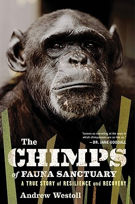 The Chimps of Fauna Sanctuary by Andrew Westoll