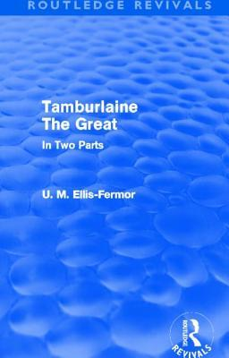 Tamburlaine the Great (Routledge Revivals): In Two Parts