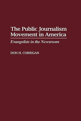 The Public Journalism Movement in America: Evangelists in the Newsroom
