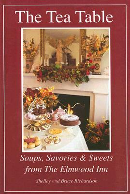 The Tea Table: Soups, Savories & Sweets from the Elmwood Inn