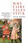 Why Fairy Tales Stick by Jack D. Zipes