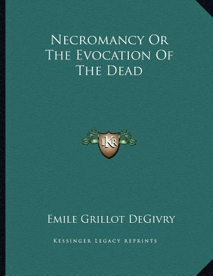Necromancy or the Evocation of the Dead by Emile Grillot DeGivry
