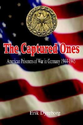 the-captured-ones-american-prisoners-of-war-in-germany-1944-1945