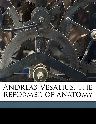 Andreas Vesalius, the Reformer of Anatomy