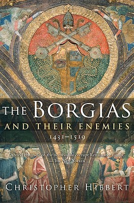 The Borgias and Their Enemies by Christopher Hibbert