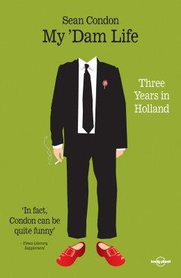 My 'Dam Life: Three Years in Holland
