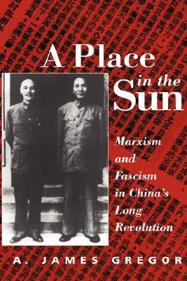 A Place in the Sun: Marxism and Fascism in China's Long Revolution