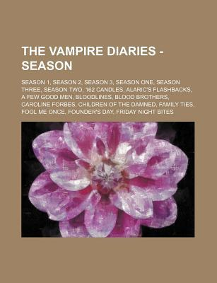 The Vampire Diaries - Season: Season 1, Season 2, Season 3, Season One, Season Three, Season Two, 162 Candles, Alaric's Flashbacks, a Few Good Men, Bloodlines, Blood Brothers, Caroline Forbes, Children of the Damned, Family Ties, Fool Me Once, Founder's s
