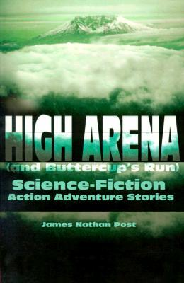 High Arena (and Buttercup's Run): Science-Fiction Action Adventure Stories