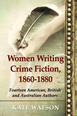 Women Writing Crime Fiction, 1860-1880: Fourteen American, British and Australian Authors