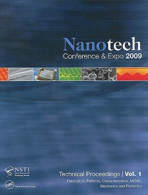 Nanotechnology 2009: Fabrication, Particles, Characterization, Mems, Electronics and Photonics Technical Proceedings of the 2009 Nsti Nanotechnology Conference and Expo, Volume 1