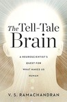 The Tell–Tale Brain – A Neuroscientist`s Quest for What Makes... by V.S. Ramachandran