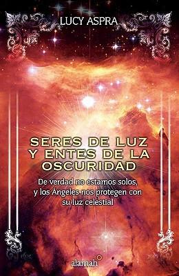 Seres de Luz y Entes de la Oscuridad = Beings of Light and Entities of Darkness