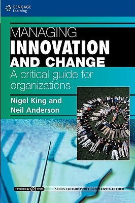 Managing Innovation and Change: A Critical Guide for Organizations: Psychology @ Work Series