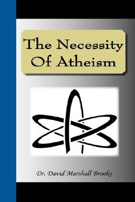 The Necessity of Atheism by David Marshall Brooks