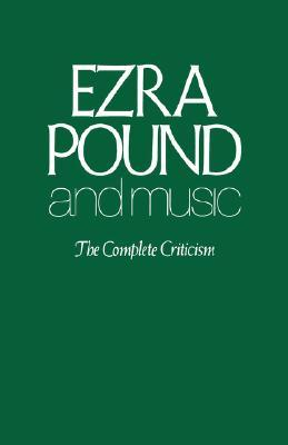 Ezra Pound and Music: The Complete Criticism