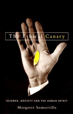 The Ethical Canary: Science, Society, and the Human Spirit