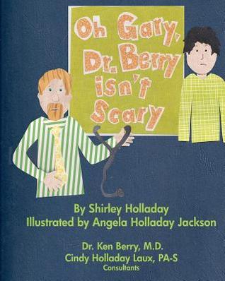 Oh Gary, Dr. Berry Isn't Scary: Visiting the Doctor Can Be a Comfortable, Pleasant Experience.