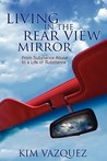 Living in the Rear View Mirror: From Substance Abuse to a Life of Substance